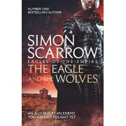 The Eagle and the Wolves (Eagles of the Empire 4) by Simon Scarrow