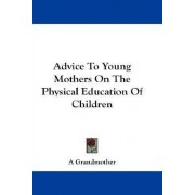 Advice to Young Mothers on the Physical Education of Children by Grandmother
