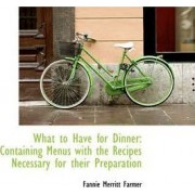 What to Have for Dinner by Fannie Merritt Farmer