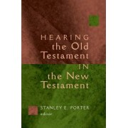 Hearing the Old Testament Through the New Testament by Stanley E. Porter