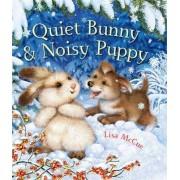 Quiet Bunny & Noisy Puppy by Lisa McCue