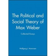 The Political and Social Theory of Max Weber by Wolfgang J. Mommsen