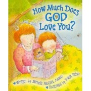 How Much Does God Love You? by Michelle Medlock Adams