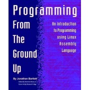 Programming from the Ground Up by Jonathan Bartlett