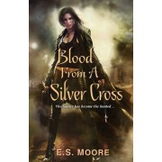 Blood from a Silver Cross by E S Moore