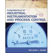 Fundamentals of Industrial Instumentation and Process Control by William C. Dunn