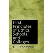 First Principles of Ethics Schools and Colleges by J T Champlin
