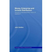 Money, Enterprise and Income Distribution by John N. Smithin