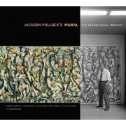Jackson Pollock's Mural - The Transitional Moment by Yvonne Szafran