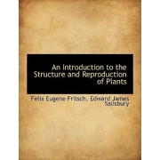 An Introduction to the Structure and Reproduction of Plants by Felix Eugene Fritsch