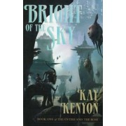 Bright of the Sky: Entire and the Rose Bk. 1 by Kay Kenyon