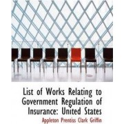 List of Works Relating to Government Regulation of Insurance by Appleton Prentiss Clark Griffin