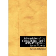 A Compilation of the Messages and Papers of the Presidents - James Monroe by James D Richardson