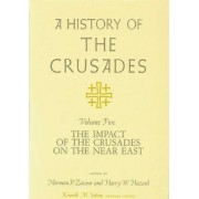 A History of the Crusades: Impact of the Crusader States on the Near East v. 5 by Norman P. Zacour