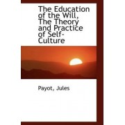 The Education of the Will, the Theory and Practice of Self-Culture by Payot Jules