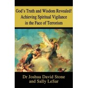 God's Truth and Wisdom Revealed! Achieving Spiritual Vigilance in the Face of Terrorism by Dr Joshua David Stone