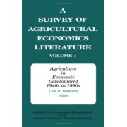 A Survey of Agricultural Economics Literature: Agriculture in Economic Development, 1940's to 1990's v. 4 by Lee R. Martin
