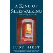 A Kind of Sleepwalking by Judy Hirst