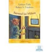 Secretul lui Milton - Eckhart Tolle Robert S. Friedman