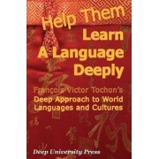 Help Them Learn a Language Deeply - Francois Victor Tochon's Deep Approach to World Languages and Cultures by Francois Victor Tochon