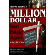 How to Become a Million Dollar Real Estate Agent in Your First Year by Susan Smith Alvis
