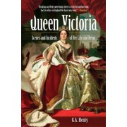 Queen Victoria: Scenes and Incidents of Her Life and Reign