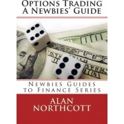 Options Trading a Newbies' Guide by Alan Northcott