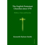 The English Protestant Churches Since 1770: Politics, Class and Society