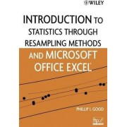 An Introduction to Statistics Using Resampling Methods and Microsoft Office Excel by Phillip I. Good