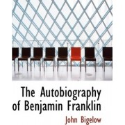 The Autobiography of Benjamin Franklin by Jr. Dr John Bigelow