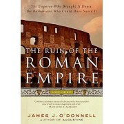 The Ruin of the Roman Empire by Associate Professor of Classical Studies James J O'Donnell