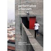 Performative Urbanism: Generating and Designing Urban Space by Sophie Wolfrum