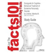 Studyguide for Cognitive-Behavioral Treatment of Borderline Personality Disorder by Linehan, Marsha M., ISBN 9780898621839 by Marsha M Linehan