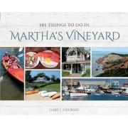 101 Things to Do in Martha's Vineyard by Gary J. Sikorski