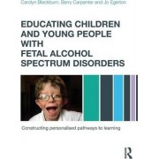Educating Children and Young People with Fetal Alcohol Spectrum Disorders by Carolyn Blackburn