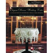 Elegant Dream Wedding Cakes, a Collection of Memorable Small Cake Designs by Beverley Way