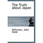 The Truth about Japan by DeForest John Hyde