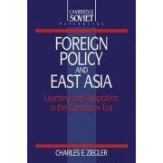 Foreign Policy and East Asia by Charles E. Ziegler
