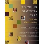 Teaching Dementia Care by Nancy L. Mace