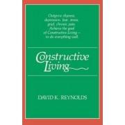 Constructive Living by David K. Reynolds