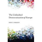 The Unfinished Democratization of Europe by Erik Oddvar Eriksen