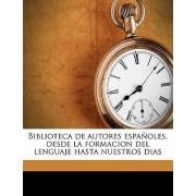 Biblioteca de Autores Espanoles, Desde La Formacion del Lenguaje Hasta Nuestros Dias Volume 48 by Anonymous