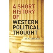A Short History of Western Political Thought by W. M. Spellman