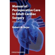 Manual of Perioperative Care in Adult Cardiac Surgery by Robert M. Bojar