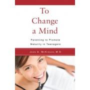 To Change a Mind by John A. McKinnon