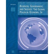 Business, Government, Society by Arthur A Goldsmith
