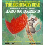 The Little Mouse, the Red Ripe Strawberry, and the Big Hungry Bear/El Ratoncito, La Fresca Roja Y Madura Y El Gran Oso Hambriento by Audrey Wood