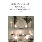 The Potters House: Which Type of Clay Are You?