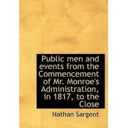 Public Men and Events from the Commencement of Mr. Monroe's Administration, in 1817, to the Close by Nathan Sargent
