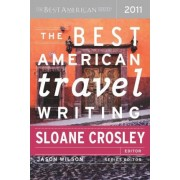 Best American Travel Writing 2011 2011 by Sloane Crosley